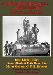 THE BATTLE OF ALAM HALFA - A BATTLE REPORT [Illustrated Edition] ebook by Generalleutant Fritz Bayerlein a.D.,Captain Basil Liddell-Hart,Major General G. P. B. Roberts C.B. D.S.O. M.C.