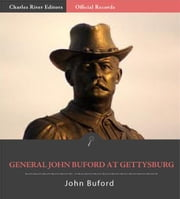 Official Records of the Union and Confederate Armies: General John Bufords Reports of the Battle of Gettysburg ebook by John Buford