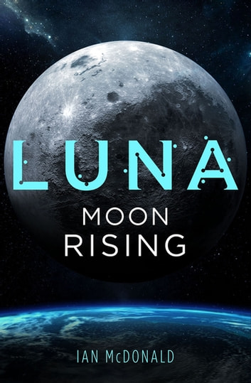 Luna: Moon Rising ebook by Ian McDonald