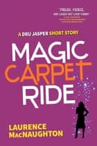 Magic Carpet Ride - A Dru Jasper Short Story ebook by Laurence MacNaughton