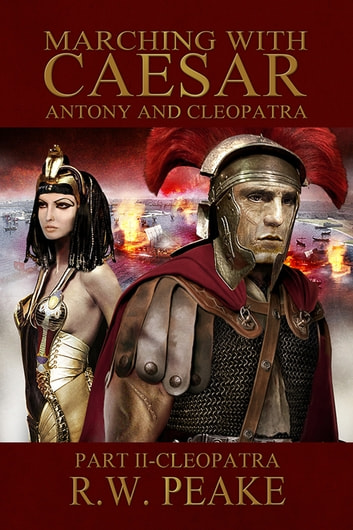 Marching With Caesar-Antony and Cleopatra: Part II-Cleopatra ebook by R.W. Peake