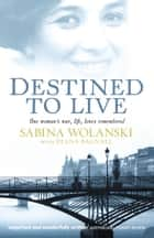 Destined to Live - One Woman's War, Life, Loves Remembered ebook by Diana Bagnall, Sabina Wolanski