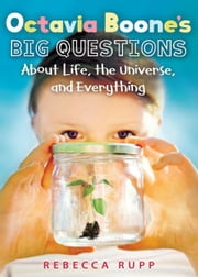 Octavia Boone's Big Questions About Life, the Universe, and Everything ebook by Rebecca Rupp