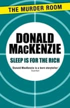 Sleep is for the Rich ebook by Donald MacKenzie