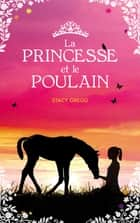 La princesse et le poulain ebook by Stacy Gregg