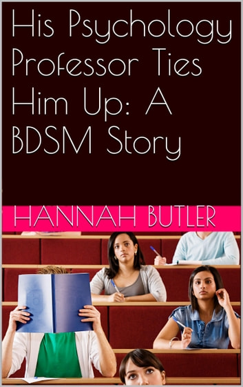 His Psychology Professor Ties Him Up: A BDSM Story ebook by Hannah Butler