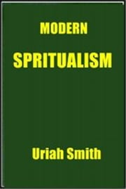 Modern Spiritualism ebook by Uriah Smith