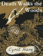 Death Walks the Woods ebook by Cyril Hare