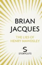 The Lies of Henry Mawdsley (Storycuts) eBook by Brian Jacques