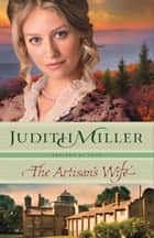 The Artisan's Wife (Refined by Love Book #3) ebook by Judith Miller