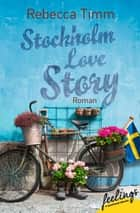 Stockholm Love Story - Roman ebook by Rebecca Timm