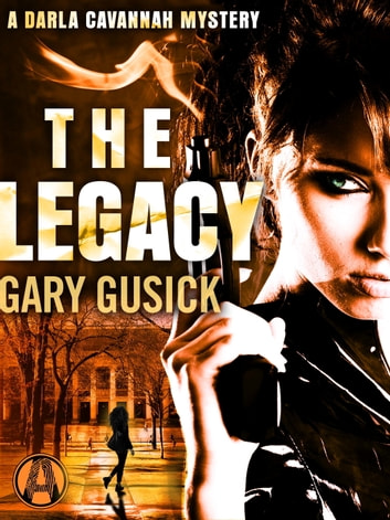 The Legacy - A Darla Cavannah Mystery ebook by Gary Gusick
