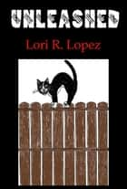 Unleashed: Tail One ebook by Lori R. Lopez