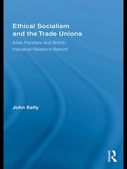 Ethical Socialism and the Trade Unions - Allan Flanders and British Industrial Relations Reform ebook by John Kelly