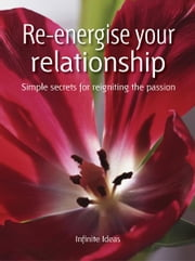 Re-energise your relationship - Simple secrets for reigniting the passion ebook by Infinite Ideas,Peter Cross,Dr Sabina Dosani