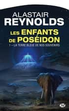 La Terre bleue de nos souvenirs ebook by Alastair Reynolds