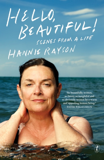 Hello, Beautiful! - Scenes from a Life ebook by Hannie Rayson
