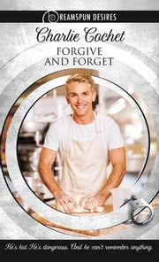 Forgive and Forget ebook by Charlie Cochet