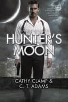 Hunter's Moon ebook by Cathy Clamp,C.T. Adams