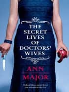 The Secret Lives Of Doctors' Wives ebook by Ann Major