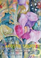 The Artistic Touch 5 - Watercolor painting techniques and inspiration from more than 100 artists ebook by Chris Unwin