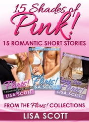 15 Shades Of Pink: 15 Romantic Short Stories From The Flirts! Collections ebook by Lisa Scott