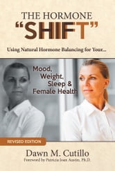 The Hormone Shift - How to Resolve Issues with Your Mood, Weight & Health ebook by Dawn M. Cutillo