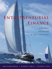 Entrepreneurial Finance - Strategy, Valuation, and Deal Structure ebook by Janet Smith,Richard Smith,Richard Bliss