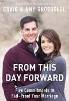 From This Day Forward - Five Commitments to Fail-Proof Your Marriage ebook by Craig Groeschel, Amy Groeschel