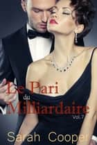 Le Pari de Milliardaire vol. 7 ( Mâle Alpha ) ebook by Sarah Cooper