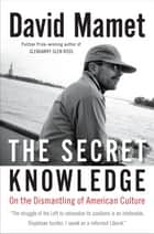 The Secret Knowledge ebook by David Mamet