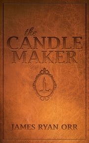 The Candle Maker ebook by James Ryan Orr