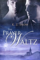 The Prayer Waltz ebook by K.Z. Snow