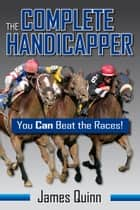 The Complete Handicapper: You Can Beat the Races! ebook by James Quinn