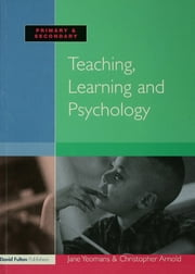 Teaching, Learning and Psychology ebook by Jane Yeomans,Christopher Arnold