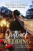 Outback Wedding/Single Dad, Outback Wife/Wedding at Sunday Creek/At the Cattleman's Command ebook by Amy Andrews, LINDSAY ARMSTRONG, Leah Martyn