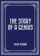 The Story of a Genius ebook by Ossip Schubin