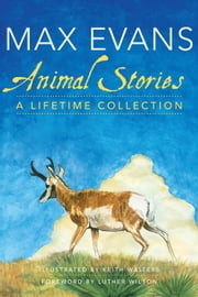 Animal Stories - A Lifetime Collection ebook by Max Evans,Keith Walters,Luther Wilson