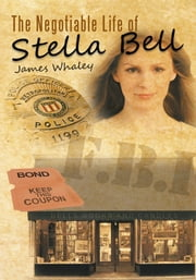 The Negotiable Life of Stella Bell ebook by James Whaley