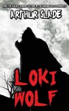 Loki Wolf ebook by Arthur Slade