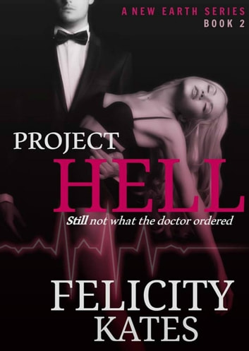 Project Hell - Part Two - The New Earth Series, #2 ebook by Felicity Kates