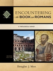 Encountering the Book of Romans (Encountering Biblical Studies) - A Theological Survey ebook by Douglas J. Moo,Walter Elwell