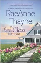 The Sea Glass Cottage - A Novel ebook by RaeAnne Thayne