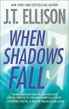 When Shadows Fall (A Samantha Owens Novel, Book 3) ebook by J.T. Ellison