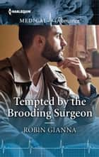 Tempted by the Brooding Surgeon ebook by Robin Gianna