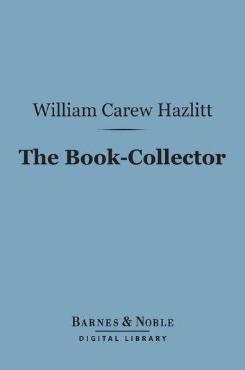 The Book-Collector (Barnes & Noble Digital Library) ebook by William Carew Hazlitt