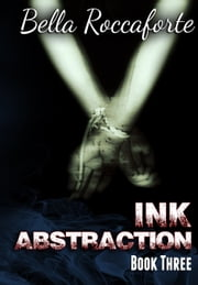 INK: Abstraction (Book 3) ebook by Bella Roccaforte