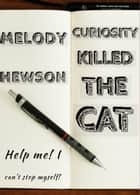 Curiosity Killed the Cat ebook by Melody Hewson