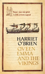 Queen Emma and the Vikings - A History of Power, Love, and Greed in 11th-Century England ebook by Harriet O'Brien