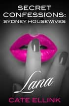 Secret Confessions: Sydney Housewives - Lana ebook by Cate Ellink